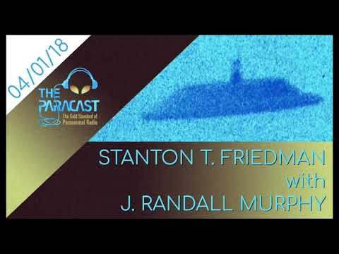 The Paracast: April 1, 2018 — Stanton T. Friedman with J. Randall Murphy