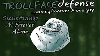 TrollFace Defense - Secuestrando Al Forever Alone