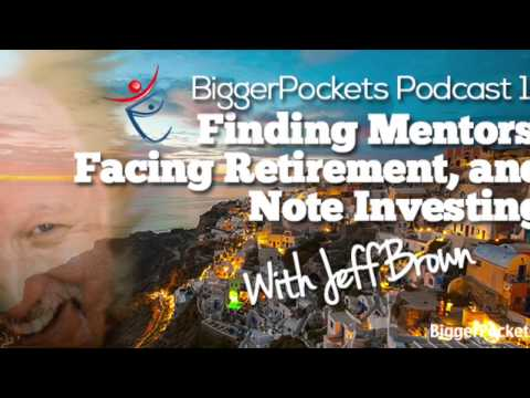 Finding Mentors, Facing Retirement, and Note Investing with Jeff Brown | BP Podcast 17