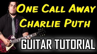 Charlie Puth - One Call Away *GUITAR TUTORIAL*