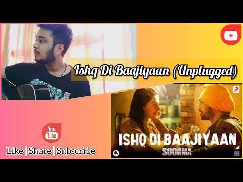 Ishq Di Baajiyaan (Unplugged) - Soorma | Diljit | Taapsee | Shankar Ehsaan Loy | Gulzar | Sanket