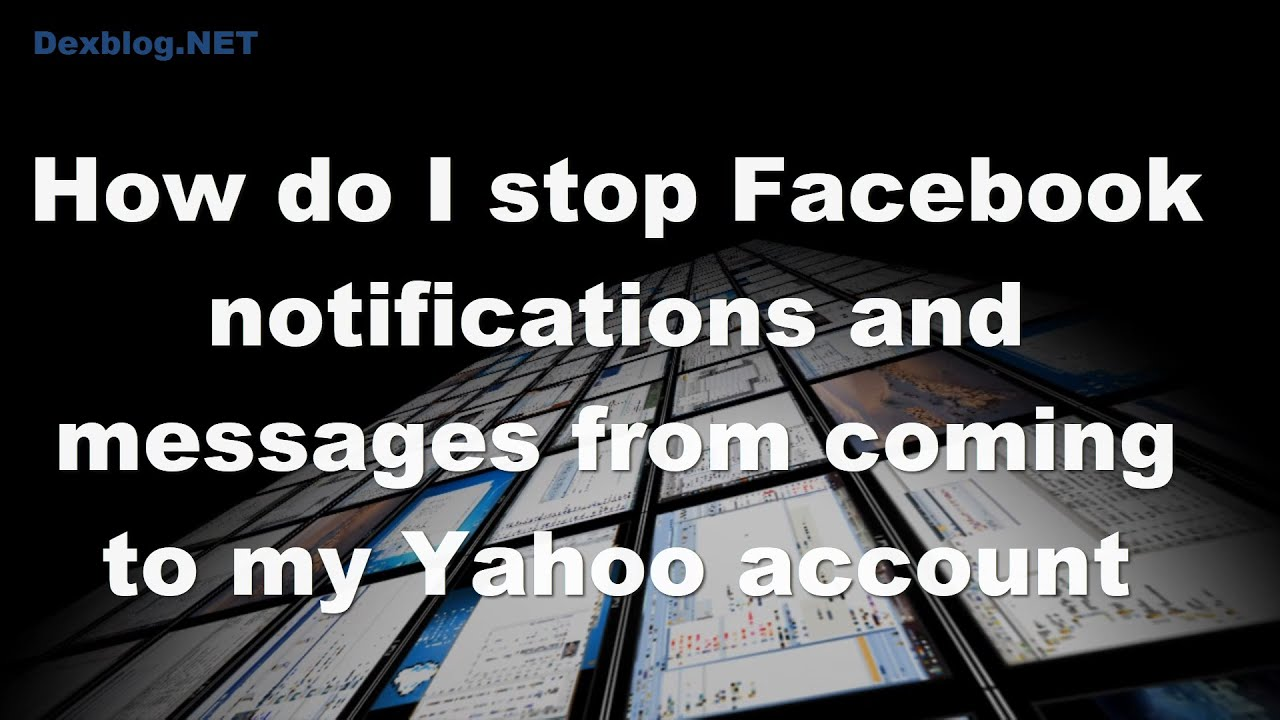 How Do I Stop Facebook Notifications And Messages Froming To My Yahoo  Account