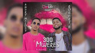 Gambar cover Andry Melody x Robert B - 300 Mujeres (Audio)
