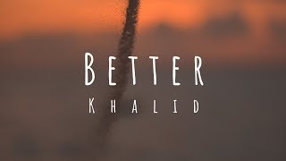 Khalid - Better (Lyrics / Lyric Video)