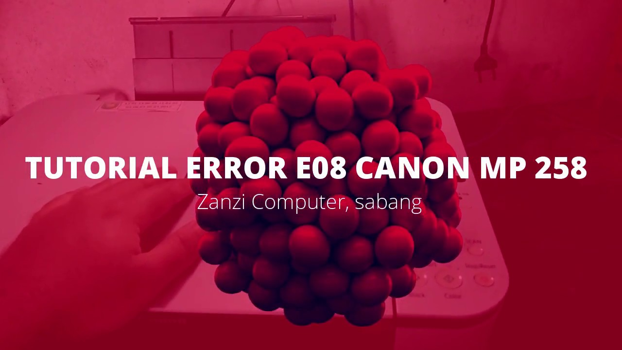 Tutorial Error E08 Canon Mp258 Youtube