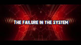 FAILURE IN THE SYSTEM -  Lyrics Video
