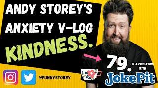 Anxiety V-log number 79 - Kindness Hosted by awkward Comedian Andy Storey.