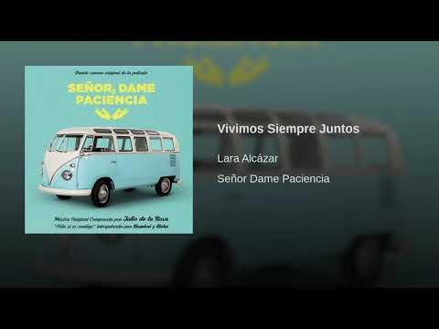 Lara Alcázar - Vivimos Siempre Juntos (BSO De La Película Señor Dame Paciencia)