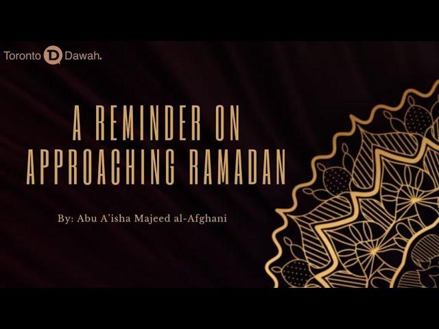 A Reminder on Approaching Ramadan - Abu A'isha Majeed al-Afghani