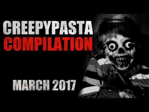 CREEPYPASTA COMPILATION- MARCH 2017