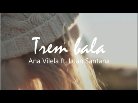 Ana Vilela ft  Luan Santana - Trem Bala (lyrics/letra)