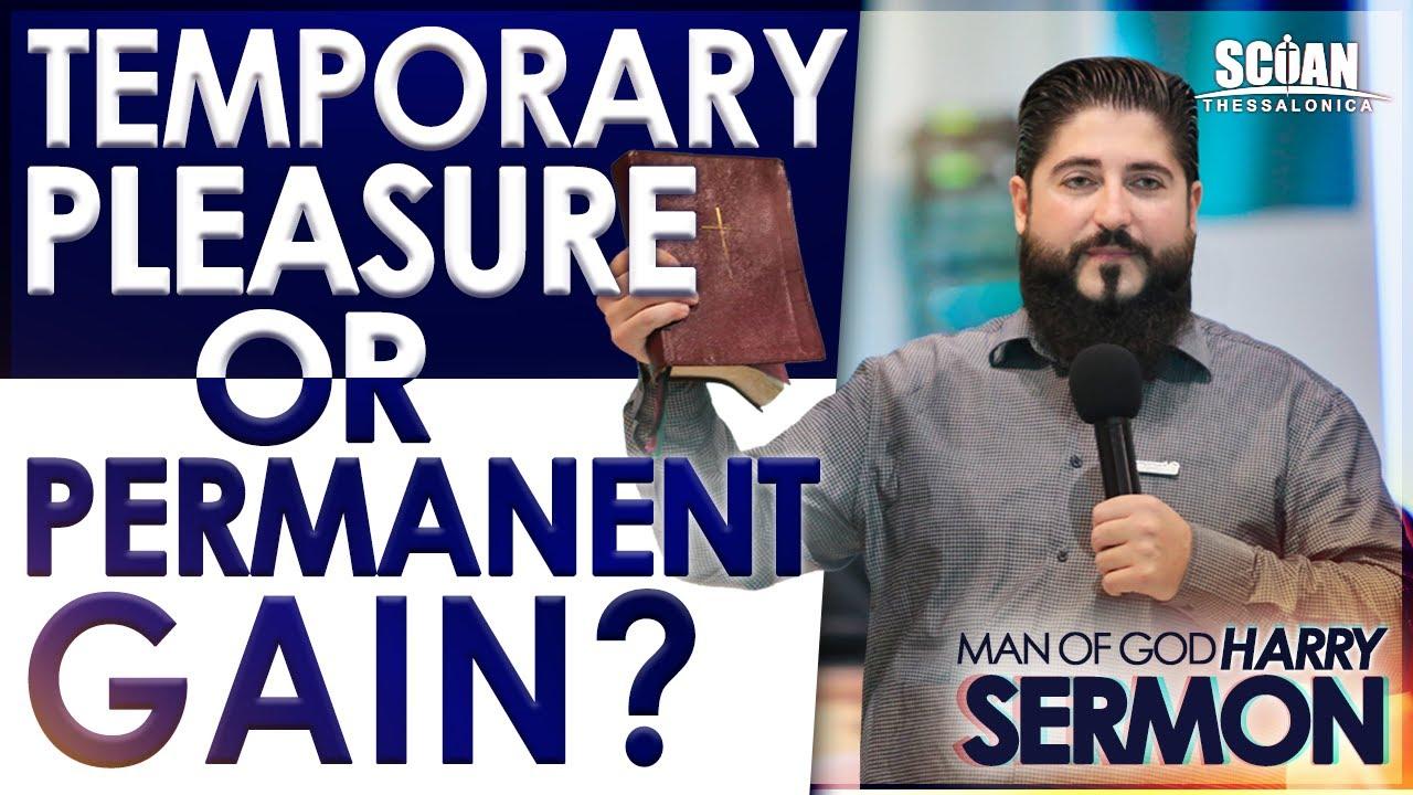 TEMPORARY PLEASURE OR PERMANENT GAIN?   Sermon Man Of God Harry