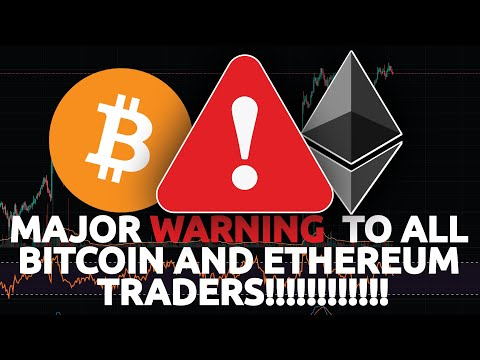 HUGE WARNING TO ALL BITCOIN AND ETHEREUM TRADERS!!!!!!!