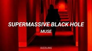 Supermassive black hole - Muse; Sub. Español