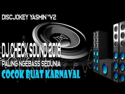DJ CHECK SOUND TERBARU PALING NGEBAS SEDUNIA 2018