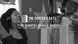 The Porter's Gate - The Earth Shall Know (feat. Casey J, Leslie Jordan & Urban Doxology)