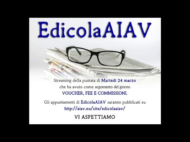 EdicolaAIAV 24 marzo 2020 - Voucher, fee e commissioni