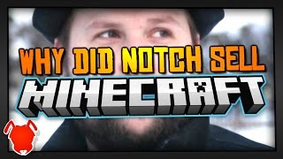 WHY DID NOTCH SELL MINECRAFT?!