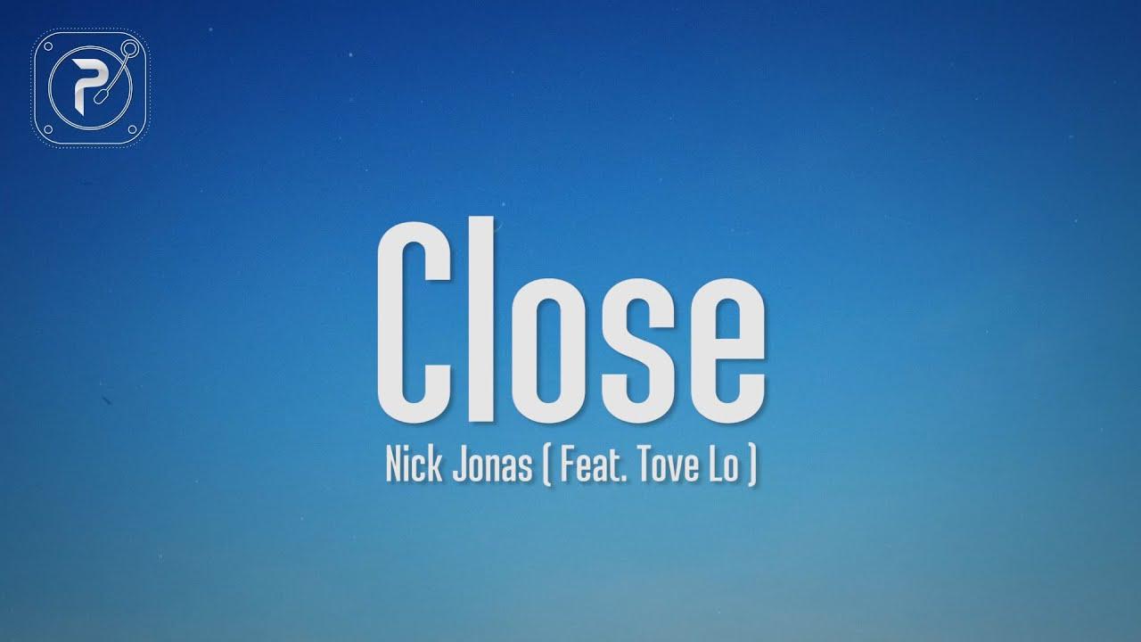 Download Nick Jonas - Close (Lyrics) ft. Tove Lo