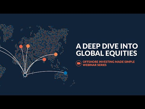 Offshore Investing Made Simple series: 2 - A deep dive into global equities