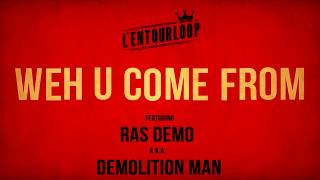 L'ENTOURLOOP Ft. Ras Demo - Weh U Come From (Official Audio)