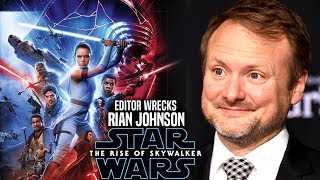 The Rise Of Skywalker Editor Destroys Rian Johnson (Star Wars Episode 9)