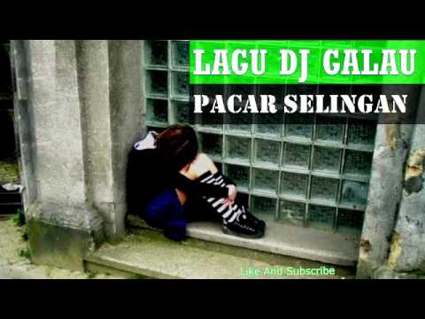 DJ Lagu Galau Paling Keren PACAR SELINGAN