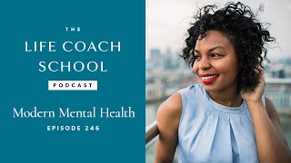 Ep #246: Modern Mental Health