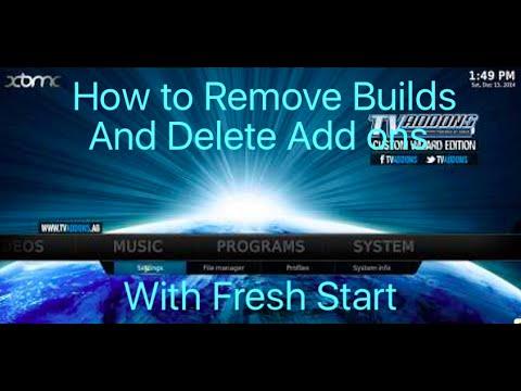 How to Remove builds and delete add ons in KODI / XBMC - Run Fresh Start to Restore Kodi