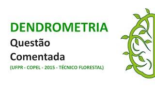Dendrometria - Fator de Forma - Questão Comentada - UFPR - COPEL - 2015 - Técnico Florestal