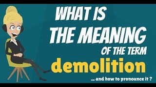 What is DEMOLITION? What does DEMOLITION mean? DEMOLITION meaning, definition & explanation
