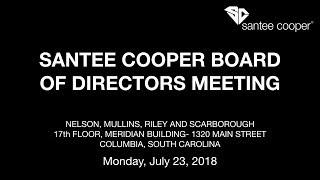 Archive of Santee Cooper Board of Directors Meeting July 23, 2018