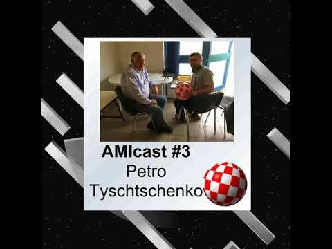 AMIcast - Episode 3 - Petro Tyschtschenko