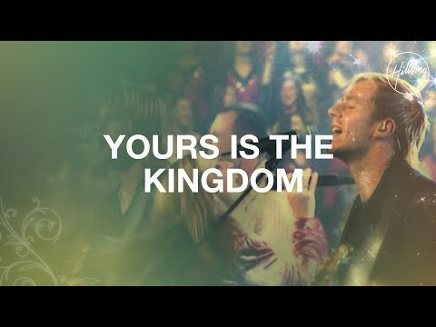 Yours Is The Kingdom Hillsong Worship