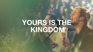 Yours Is The Kingdom - Hillsong Worship