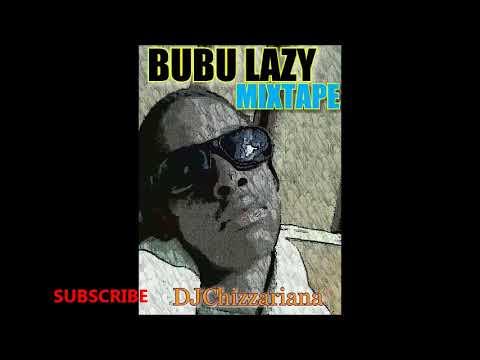 Download BUBU LAZY MIXTAPE – DJChizzariana MP3 & MP4 2019
