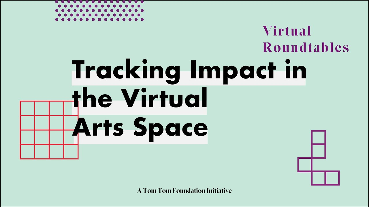 Virtual Roundtable: Tracking Impact in the Virtual Arts Space