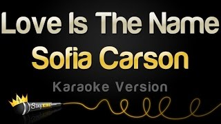 vuclip Sofia Carson - Love Is The Name (Karaoke Version)