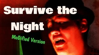 """""""Survive the Night"""" MoDified Version"""