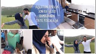 AĞLATAN AYRILIK - SON EV İŞLERİ - RAMAZAN TATİLİ - YOLCULUK ANTALYA'YA | #herşeyaşkla #vlog