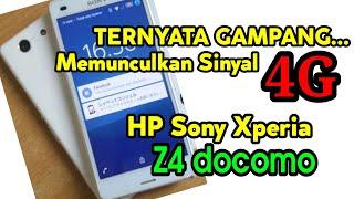 Ternyata Gampang Memunculkan sinyal 4G LTE di Hp Sony Xperia Z4 docomo.