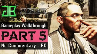 DISHONORED 2 Gameplay Walkthrough Part 5 No Commentary PC (1080p60 Ultra Settings)