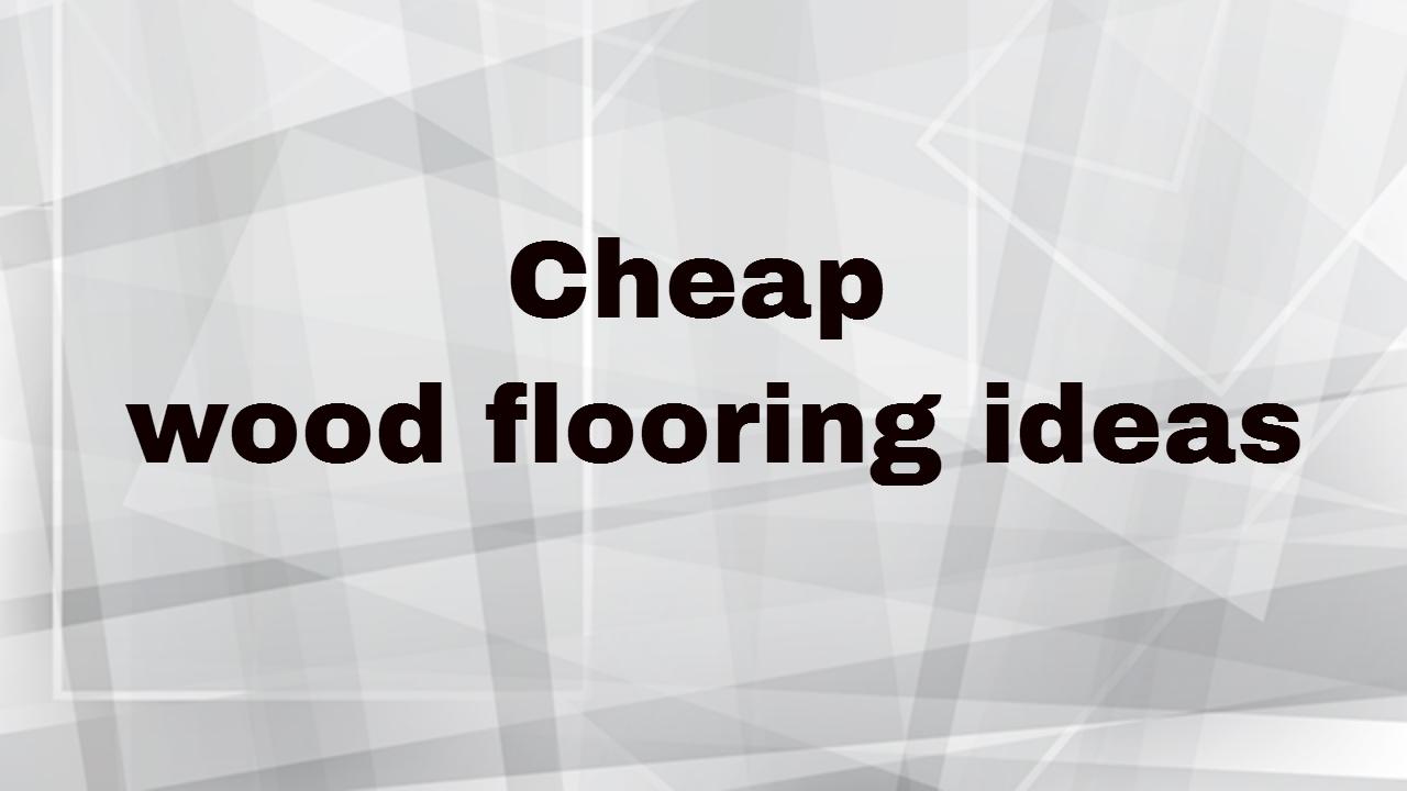 cheap wood flooring ideas
