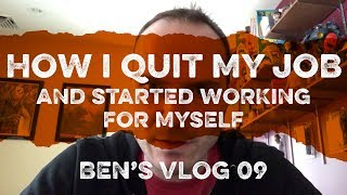 HOW I QUIT MY JOB AND STARTED WORKING FOR MYSELF
