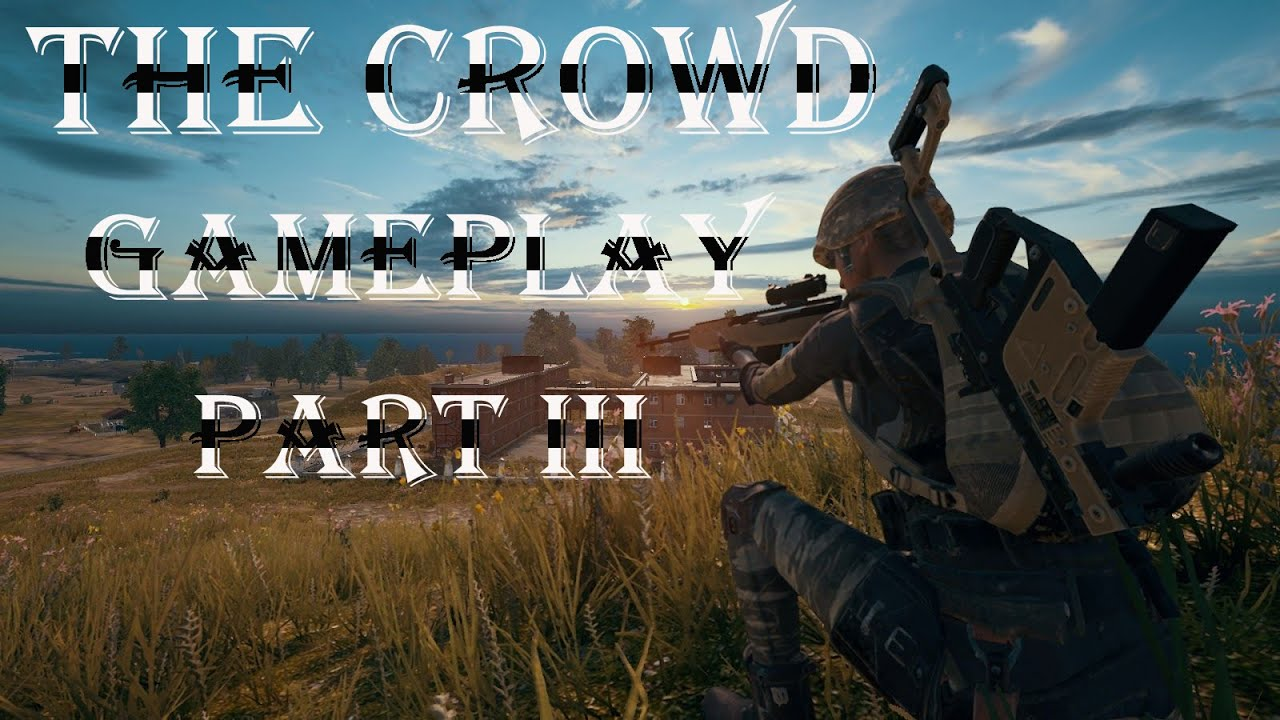 The Crowd Gameplay Part III