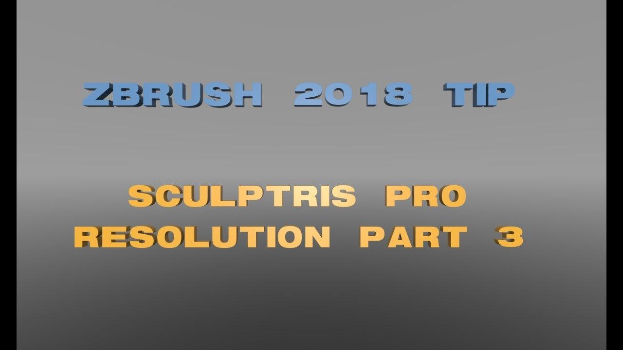 ZBrush 2018 TIP : Sculptris Pro Resolution : Part 3
