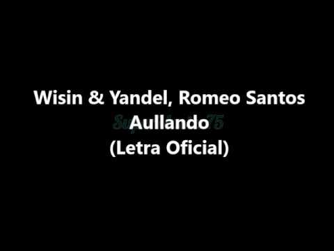 Wisin & Yandel, Romeo Santos – Aullando –  Letra Oficial (Official Lyric Video)