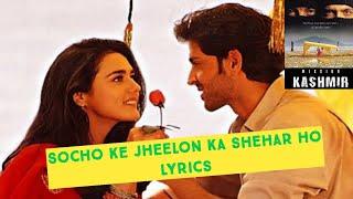 Socho ke jheelon ka shehar ho Lyrics song / Mission Kashmir