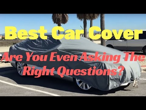 Best Car Cover: Are you even asking the right questions?!!