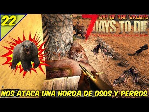 7 DAYS TO DIE / WAR OF THE WALKERS / COOP EN TIEMPO REAL / HORDA OSOS Y PERROS #22 /GAMEPLAY ESPAÑOL